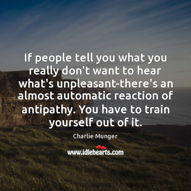 If people tell you what you really don't want to hear what's Charlie Munger Picture Quote