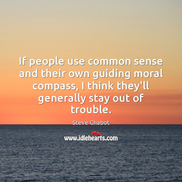 If people use common sense and their own guiding moral compass, I Image