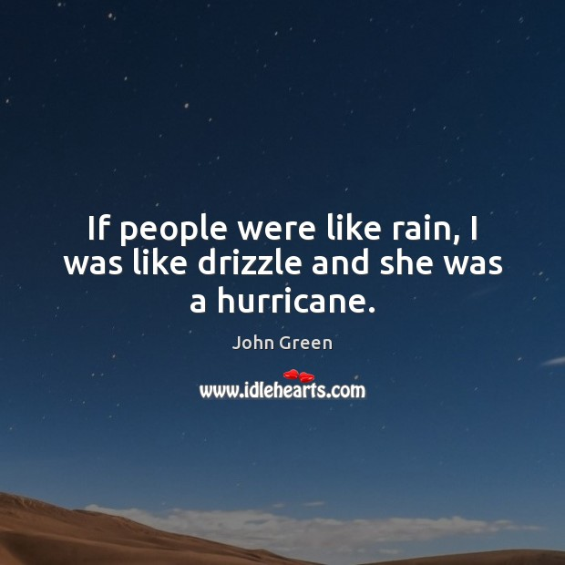If people were like rain, I was like drizzle and she was a hurricane. Image