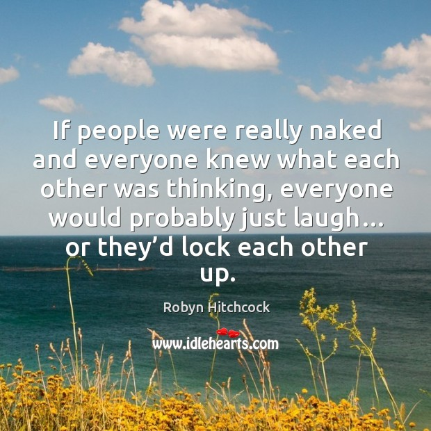 Image, If people were really naked and everyone knew what each other was thinking, everyone would probably just laugh…