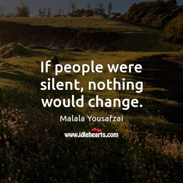 If people were silent, nothing would change. Image