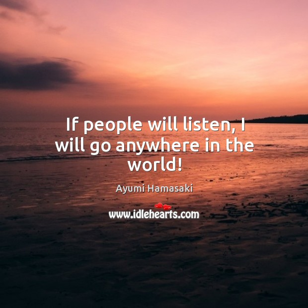 If people will listen, I will go anywhere in the world! Image