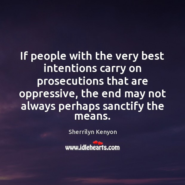 If people with the very best intentions carry on prosecutions that are Best Intentions Quotes Image