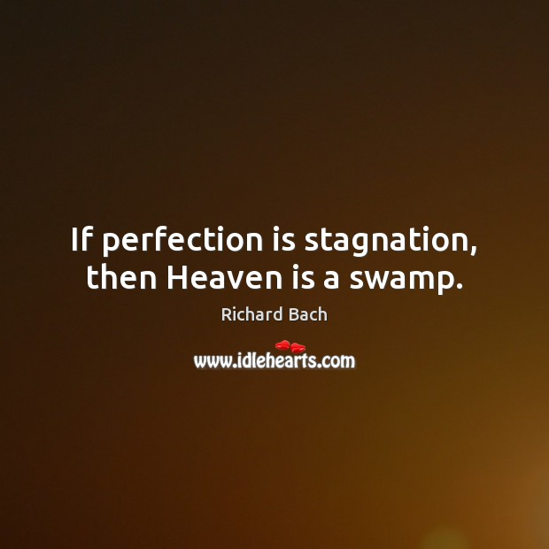 Image, If perfection is stagnation, then Heaven is a swamp.
