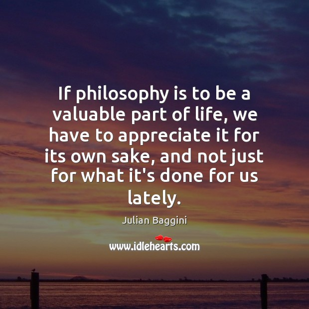 Image, If philosophy is to be a valuable part of life, we have