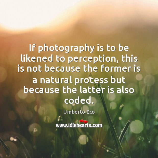 If photography is to be likened to perception, this is not because Umberto Eco Picture Quote