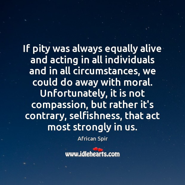 If pity was always equally alive and acting in all individuals and African Spir Picture Quote