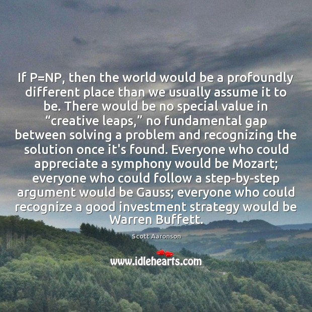 If P=NP, then the world would be a profoundly different place Image