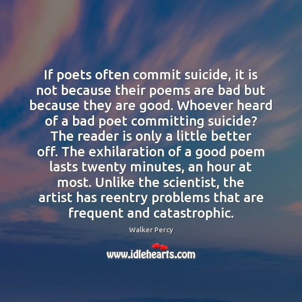 If poets often commit suicide, it is not because their poems are Walker Percy Picture Quote