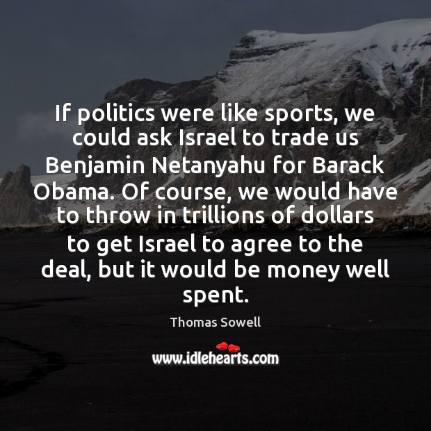 If politics were like sports, we could ask Israel to trade us Thomas Sowell Picture Quote