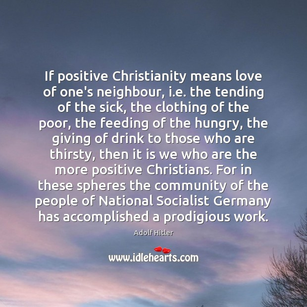 Image, If positive Christianity means love of one's neighbour, i.e. the tending
