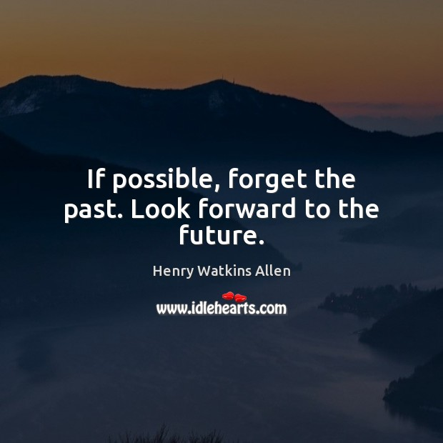 If possible, forget the past. Look forward to the future. Image