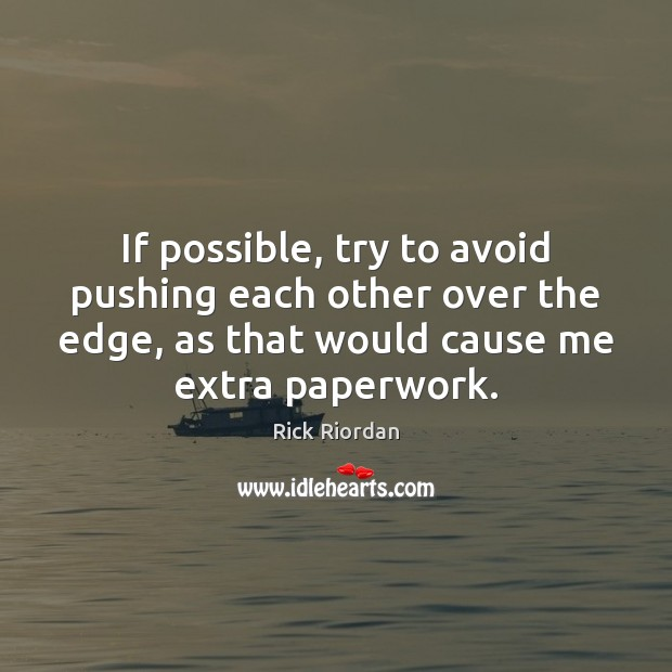 If possible, try to avoid pushing each other over the edge, as Image