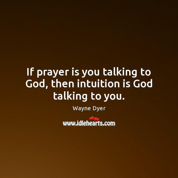 Image, If prayer is you talking to God, then intuition is God talking to you.