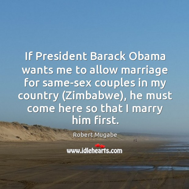 If President Barack Obama wants me to allow marriage for same-sex couples Image