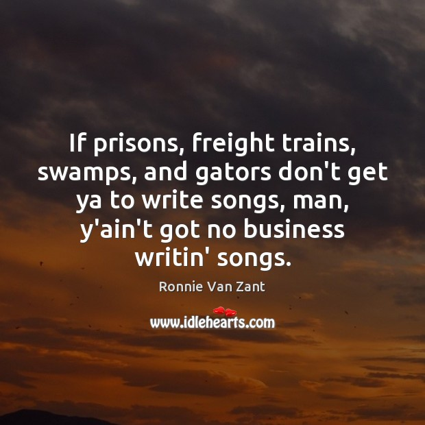 If prisons, freight trains, swamps, and gators don't get ya to write Image