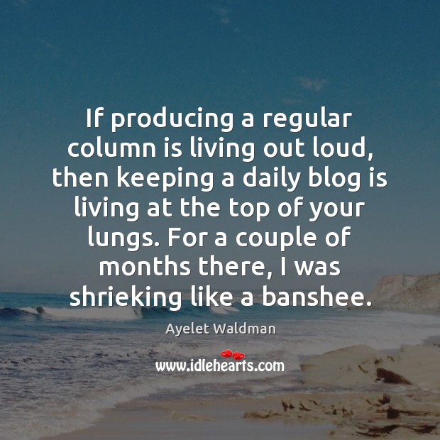 If producing a regular column is living out loud, then keeping a Image