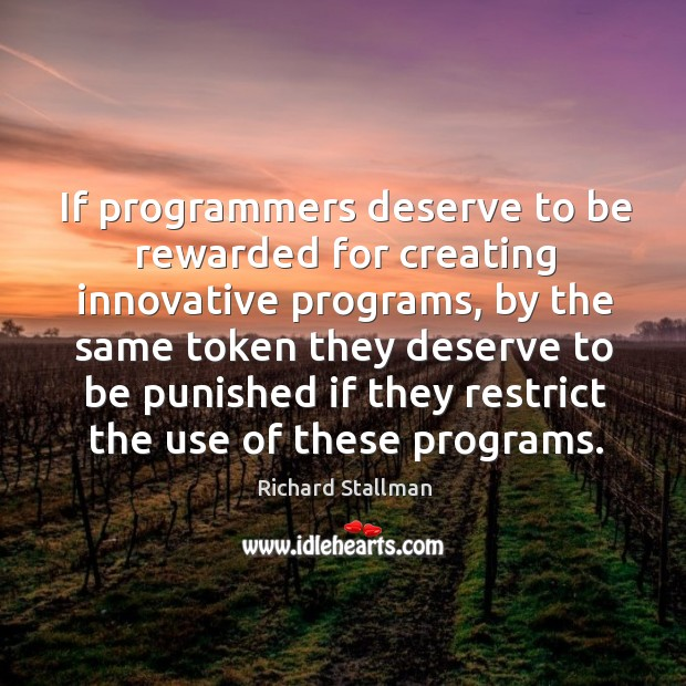 If programmers deserve to be rewarded for creating innovative programs, by the same token Image