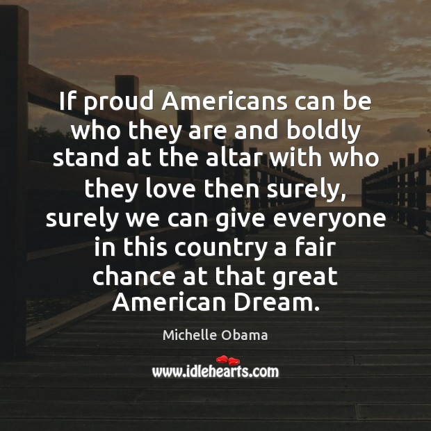 If proud Americans can be who they are and boldly stand at Michelle Obama Picture Quote