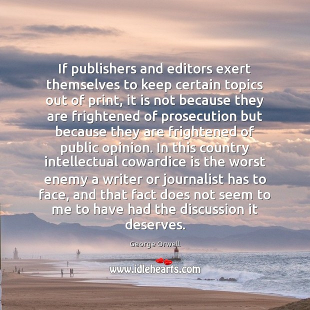 If publishers and editors exert themselves to keep certain topics out of George Orwell Picture Quote
