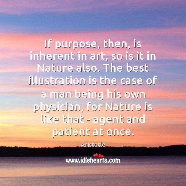 Image, If purpose, then, is inherent in art, so is it in Nature