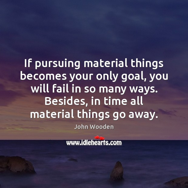 Image, If pursuing material things becomes your only goal, you will fail in