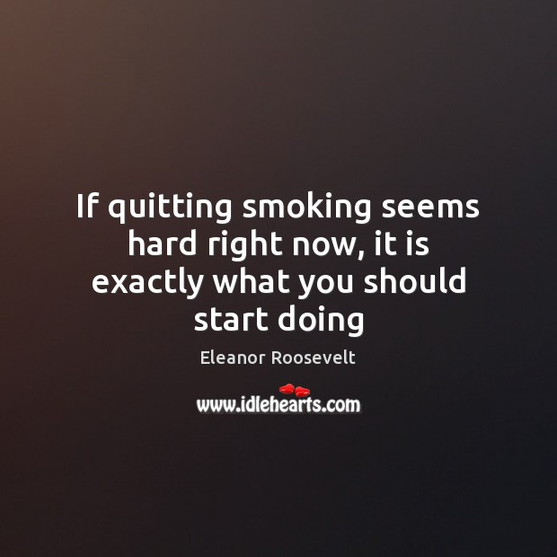 Image, If quitting smoking seems hard right now, it is exactly what you should start doing