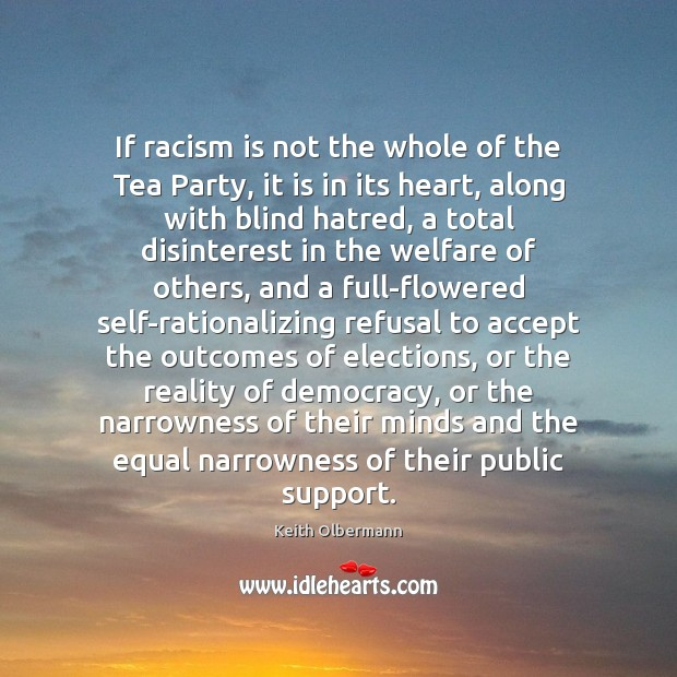 If racism is not the whole of the Tea Party, it is Keith Olbermann Picture Quote