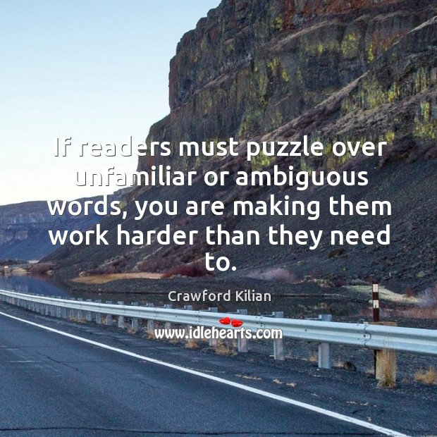 If readers must puzzle over unfamiliar or ambiguous words, you are making Image