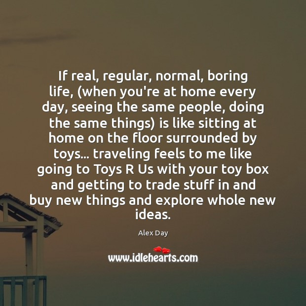 Image, If real, regular, normal, boring life, (when you're at home every day,