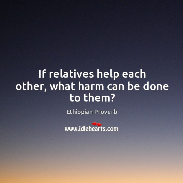 If relatives help each other, what harm can be done to them? Image