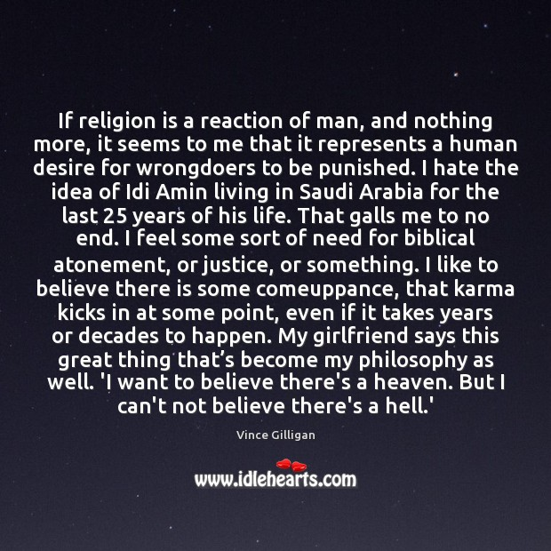 If religion is a reaction of man, and nothing more, it seems Image