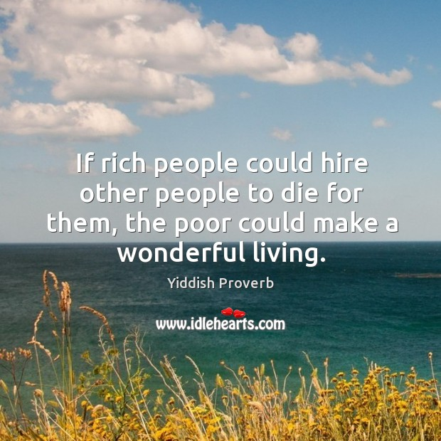 Image, If rich people could hire other people to die for them, the poor could make a wonderful living