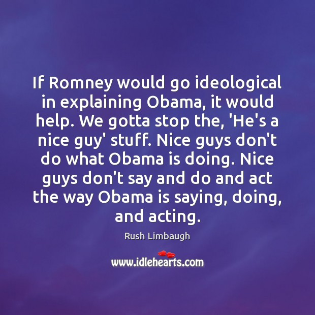 If Romney would go ideological in explaining Obama, it would help. We Image
