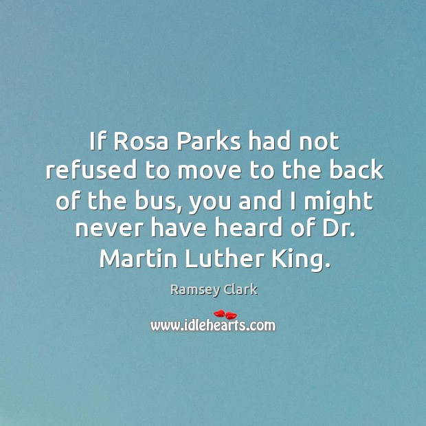 Image, If rosa parks had not refused to move to the back of the bus, you and I might never