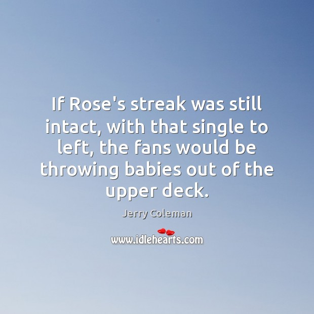 If Rose's streak was still intact, with that single to left, the Image
