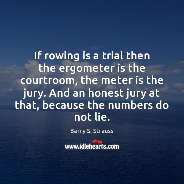 Image, If rowing is a trial then the ergometer is the courtroom, the