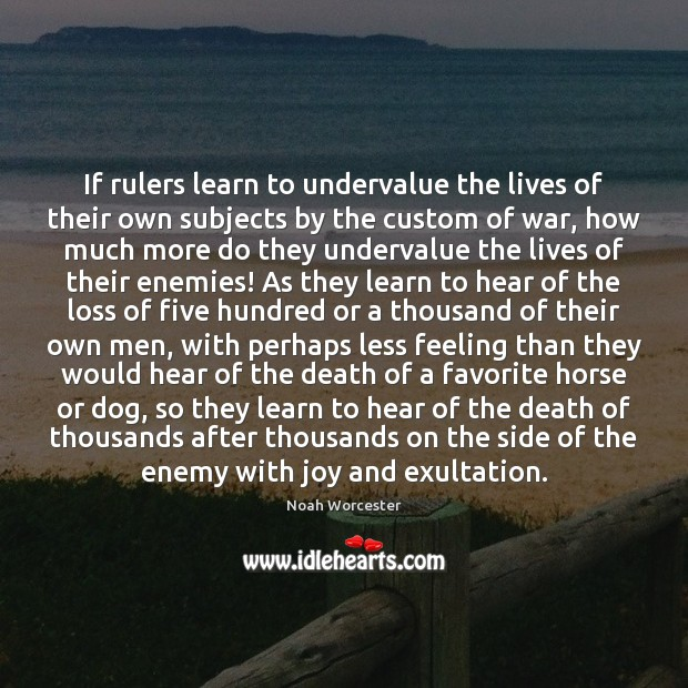 If rulers learn to undervalue the lives of their own subjects by Image