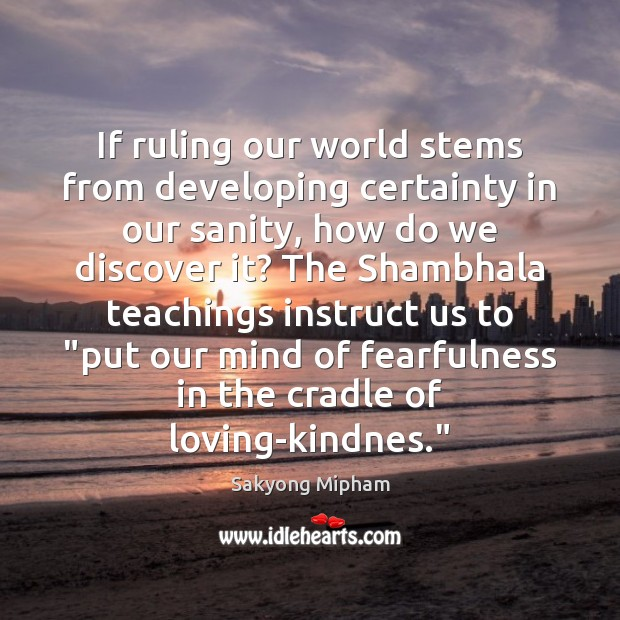 If ruling our world stems from developing certainty in our sanity, how Image