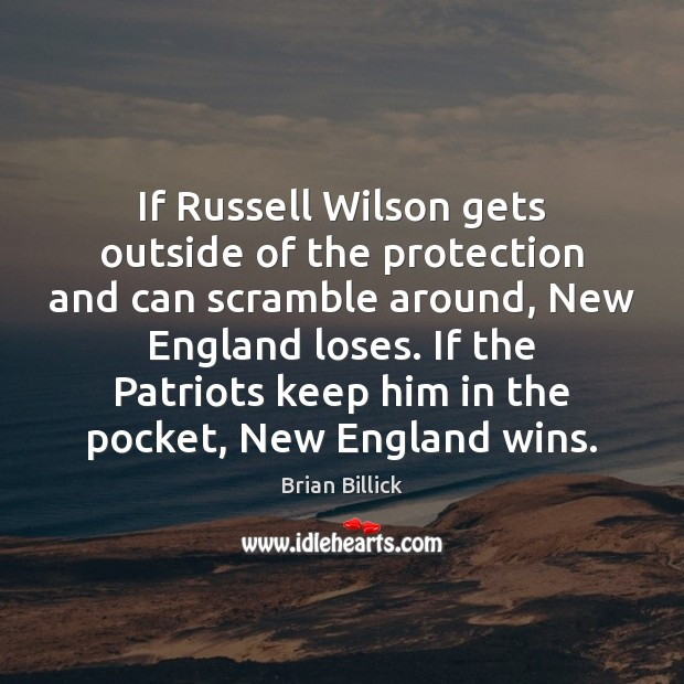 If Russell Wilson gets outside of the protection and can scramble around, Brian Billick Picture Quote