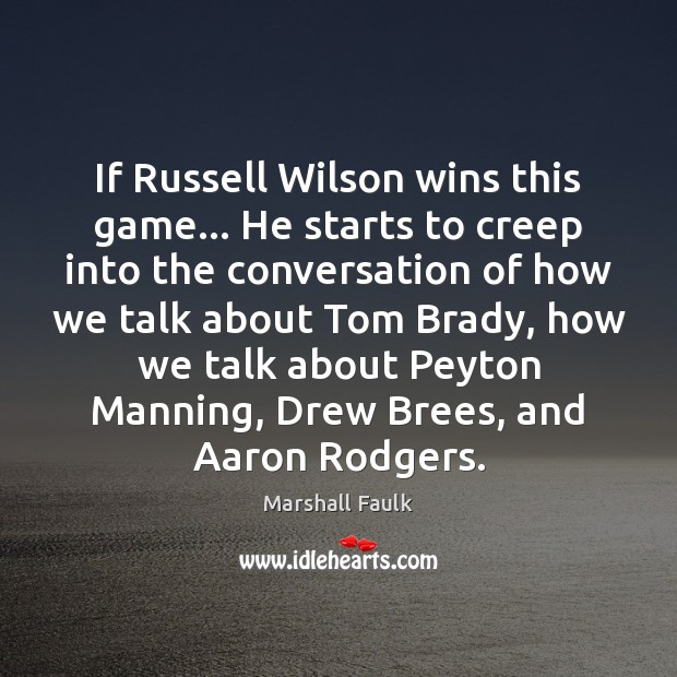 Image, If Russell Wilson wins this game… He starts to creep into the