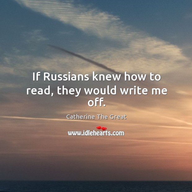 If russians knew how to read, they would write me off. Image