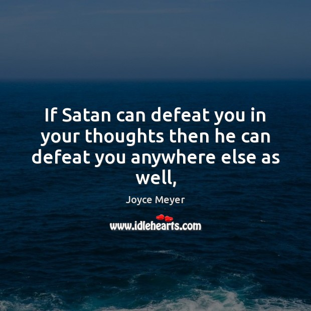 Image, If Satan can defeat you in your thoughts then he can defeat you anywhere else as well,