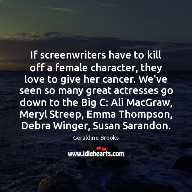 If screenwriters have to kill off a female character, they love to Image