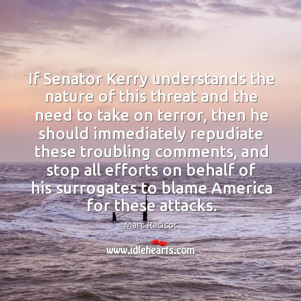 If senator kerry understands the nature of this threat and the need to take on terror Image