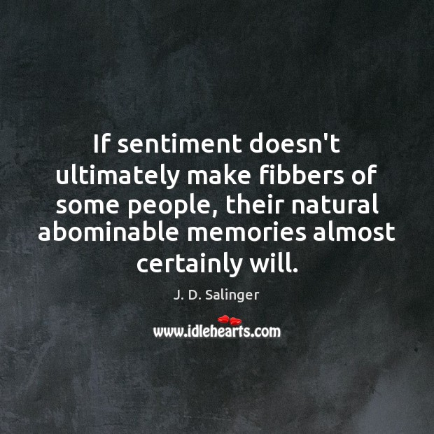 If sentiment doesn't ultimately make fibbers of some people, their natural abominable J. D. Salinger Picture Quote