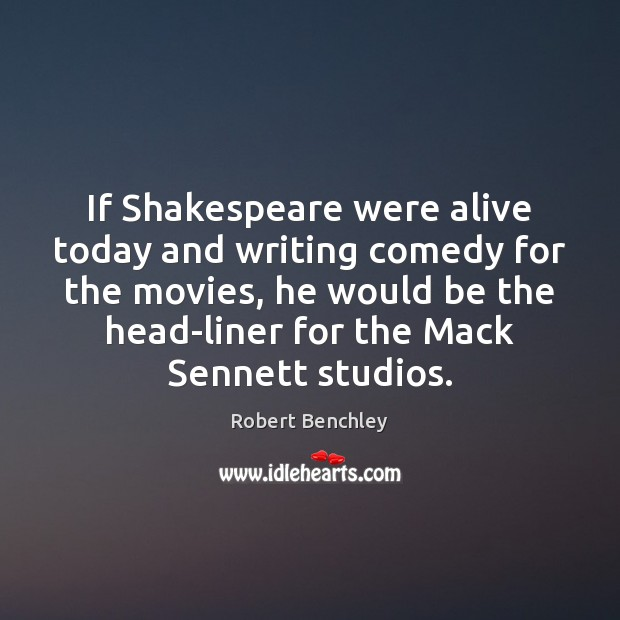 Image, If Shakespeare were alive today and writing comedy for the movies, he