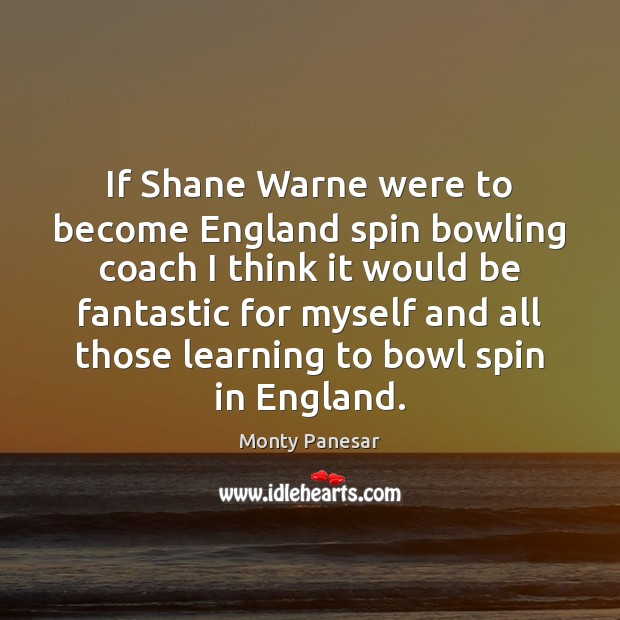 If Shane Warne were to become England spin bowling coach I think Image