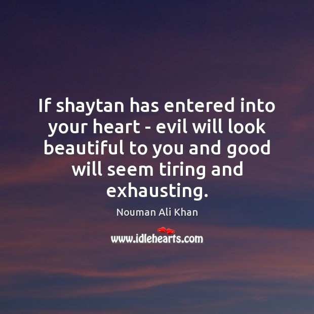 Image, If shaytan has entered into your heart – evil will look beautiful