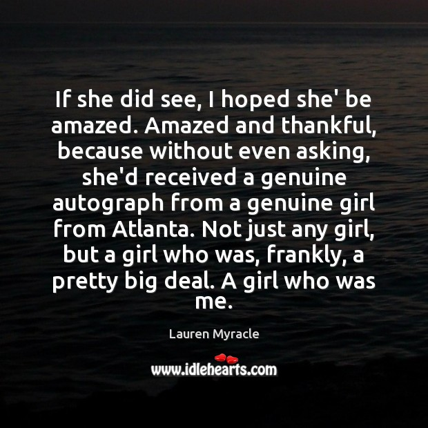 If she did see, I hoped she' be amazed. Amazed and thankful, Lauren Myracle Picture Quote